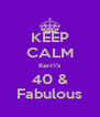 KEEP CALM Kerri's 40 & Fabulous - Personalised Poster A4 size