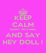 KEEP CALM KERRY MCCABE AND SAY HEY DOLL ! - Personalised Poster A4 size