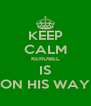 KEEP CALM KERUBEL IS ON HIS WAY - Personalised Poster A4 size