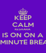 KEEP CALM KESHARA  IS ON ON A 15 MINUTE BREAK  - Personalised Poster A4 size