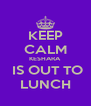 KEEP CALM KESHARA   IS OUT TO LUNCH - Personalised Poster A4 size