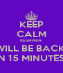 KEEP CALM KESHARA  WILL BE BACK  IN 15 MINUTES  - Personalised Poster A4 size