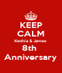 KEEP CALM Keshia & James  8th  Anniversary - Personalised Poster A4 size