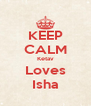 KEEP CALM Ketav Loves Isha - Personalised Poster A4 size