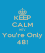 KEEP CALM KEV You're Only 48! - Personalised Poster A4 size