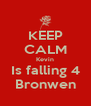 KEEP CALM Kevin Is falling 4 Bronwen - Personalised Poster A4 size