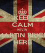 KEEP CALM KEVIN MARTIN PRICE HERE - Personalised Poster A4 size