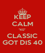 """KEEP CALM """"KG"""" CLASSIC GOT DIS 40 - Personalised Poster A4 size"""