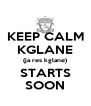 KEEP CALM KGLANE (ja res kglane) STARTS SOON - Personalised Poster A4 size