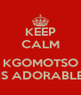 KEEP CALM  KGOMOTSO IS ADORABLE - Personalised Poster A4 size