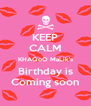 KEEP CALM KHAQoO MaLik's Birthday is Coming soon - Personalised Poster A4 size