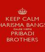 KEEP CALM KHARISMA BANGSA CAUSE WE'RE PRIBADI BROTHERS - Personalised Poster A4 size