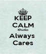 KEEP CALM Khutšo Always  Cares - Personalised Poster A4 size