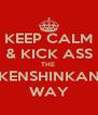 KEEP CALM & KICK ASS THE  KENSHINKAN WAY - Personalised Poster A4 size