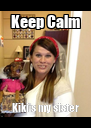Keep Calm Kiki's my sister - Personalised Poster A4 size
