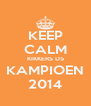 KEEP CALM KIKKERS D5 KAMPIOEN 2014 - Personalised Poster A4 size