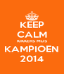 KEEP CALM KIKKERS MD5 KAMPIOEN 2014 - Personalised Poster A4 size