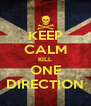 KEEP CALM KILL ONE DIRECTION - Personalised Poster A4 size