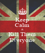 Keep Calm & Kill Them Everyone - Personalised Poster A4 size