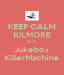 KEEP CALM KILMORE IS A  Jukebox KillerMachine - Personalised Poster A4 size