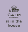 KEEP CALM KILMORE is in tha house - Personalised Poster A4 size