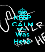 KEEP CALM Kilroy  Was Here - Personalised Poster A4 size