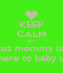 KEEP CALM Kim cuz mommy is  here to baby u - Personalised Poster A4 size