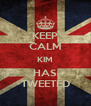 KEEP CALM KIM HAS TWEETED - Personalised Poster A4 size