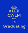 KEEP CALM Kim Is Graduating - Personalised Poster A4 size