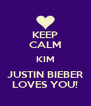 KEEP CALM KIM JUSTIN BIEBER LOVES YOU! - Personalised Poster A4 size