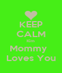 KEEP CALM Kim Mommy   Loves You - Personalised Poster A4 size