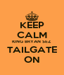 KEEP CALM KING BRYAN SEZ TAILGATE ON - Personalised Poster A4 size