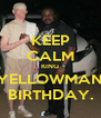 KEEP CALM KING YELLOWMAN BIRTHDAY. - Personalised Poster A4 size