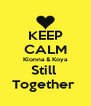 KEEP CALM Kionna & Koya Still  Together  - Personalised Poster A4 size