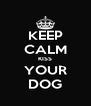 KEEP CALM KISS YOUR DOG - Personalised Poster A4 size