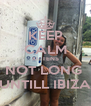 KEEP CALM KITTENS NOT LONG  UNTILL IBIZA - Personalised Poster A4 size