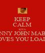 KEEP CALM KIYA DANNY JOHN MABEY LOVES YOU LOADS - Personalised Poster A4 size