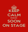 KEEP CALM KIZIAH SOON ON STAGE - Personalised Poster A4 size
