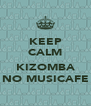 KEEP CALM  KIZOMBA NO MUSICAFE - Personalised Poster A4 size