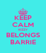 KEEP CALM KIZZY BELONGS BARRIE - Personalised Poster A4 size