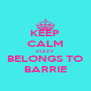 KEEP CALM KIZZY BELONGS TO BARRIE - Personalised Poster A4 size