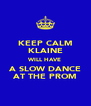 KEEP CALM KLAINE WILL HAVE A SLOW DANCE AT THE PROM - Personalised Poster A4 size
