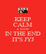 KEEP CALM & KNOW IN THE END IT'S JYJ - Personalised Poster A4 size