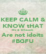 KEEP CALM & KNOW tHAT Me & BHavesh  Are not idoits #BGFU - Personalised Poster A4 size