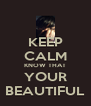 KEEP CALM KNOW THAT YOUR BEAUTIFUL - Personalised Poster A4 size