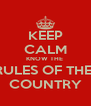 KEEP CALM KNOW THE  RULES OF THE  COUNTRY - Personalised Poster A4 size