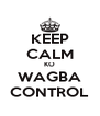 KEEP CALM KO WAGBA CONTROL - Personalised Poster A4 size