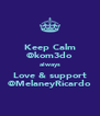 Keep Calm @kom3do always Love & support @MelaneyRicardo - Personalised Poster A4 size