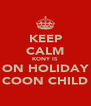 KEEP CALM KONY IS ON HOLIDAY COON CHILD - Personalised Poster A4 size