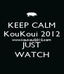 KEEP CALM KouKoui 2012 www.koukoui2012.com JUST WATCH - Personalised Poster A4 size